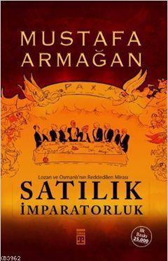 Satılık İmparatorluk; Lozan ve Osmanlı'nın Reddedilen Mirası