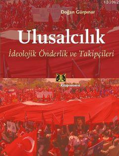 Ulusalcılık  İdeolojik Önderlik ve Takipçileri