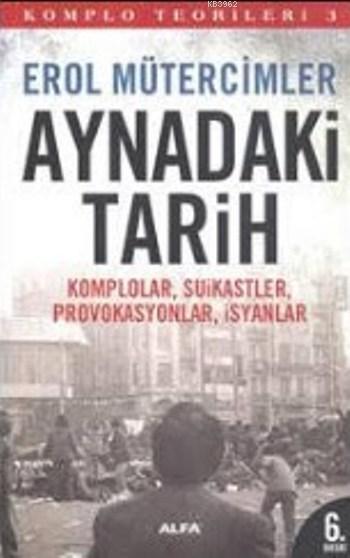 Komplo Teorileri 3 - Aynadaki Tarih; Komplolar, Suikastler, Provokasyonlar, İsyanlar