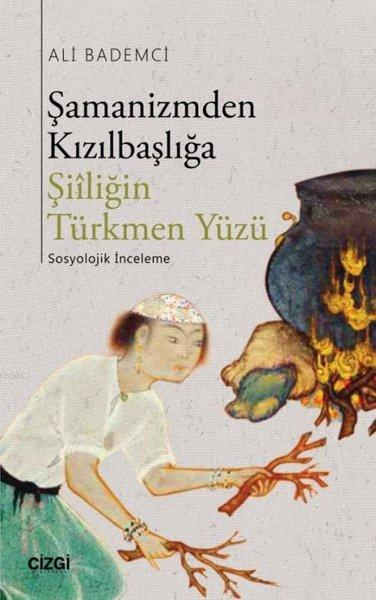 Şamanizmden Kızılbaşlığa; Şiiliğin Türkmen Yüzü