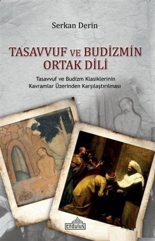 Tasavvuf ve Budizmin Ortak Dili; Tasavvuf ve Budizm Klasiklerinin Kavramlar Üzerinden Karşılaştırılması