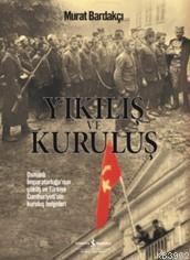 Yıkılış ve Kuruluş; Osmanlı İmparatorluğu'nun Çöküş ve Türkiye Cumhuriyeti'nin Kuruluş Belgeleri