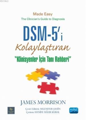 DSM-5'i Kolaylaştıran Klinisyenler için Tanı Rehberi -; DSM-5 Made Easy The Clinician's Guide to Diagnosis
