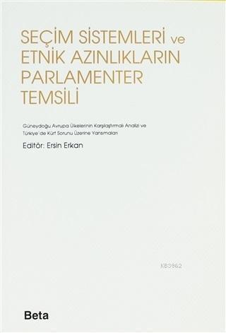 Seçim Sistemleri ve Etnik Azınlıkların Parlamenter Temsili; Güneydoğu Avrupa Ülkelerinin Karışlaştırmalı Analizi ve Türkiye'de Kürt Sorunu Üzerine Yansımaları