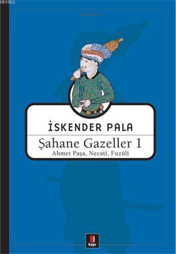Şahane Gazeller 1; Ahmet Paşa, Necati, Fuzûli