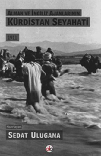 Alman ve İngiliz Ajanlarının Kürdistan Seyahati 1911