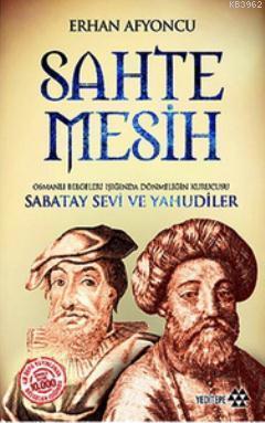Sahte Mesih; Osmanlı Belgeleri Işığında Dönmeliğin Kurucusu Sabatay Sevi ve Yahudiler