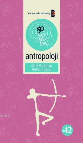 50 Soruda Antropoloji; Bilim ve Gelecek Kitaplığı 50 Soruda Dizisi: 12