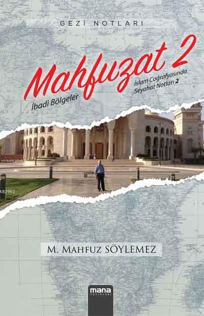 Mahfuzat 2 - İbadi Bölgeler; İslam Coğrafyasında Seyahat Notları 2