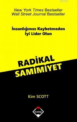 Radikal Samimiyet; İnsanlığınızı Kaybetmeden İyi Lider Olun