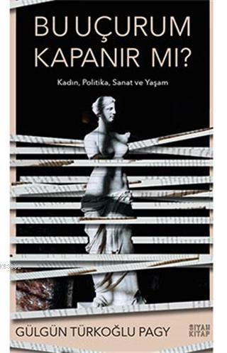 Bu Uçurum Kapanır mı ?; Kadın,Politika, Sanat ve Yaşam