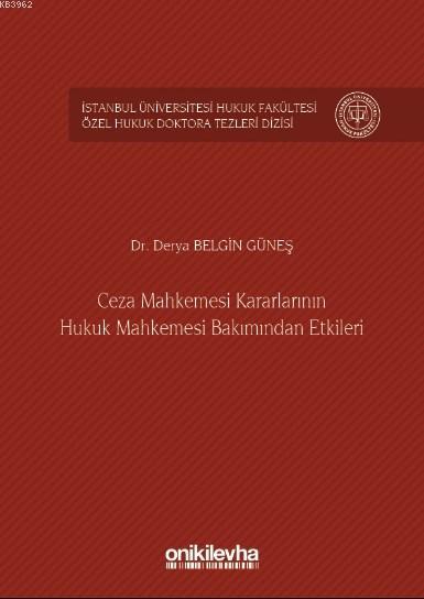Ceza Mahkemesi Kararlarının Hukuk Mahkemesi Bakımından Etkileri; İstanbul Üniversitesi Hukuk Fakültesi Özel Hukuk Doktora Tezleri Dizisi No:5