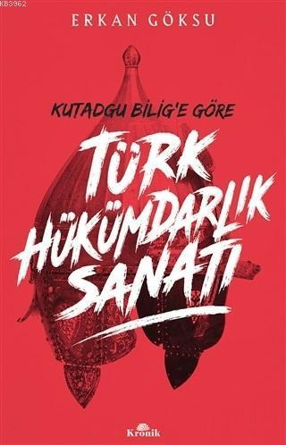 Türk Hükümdarlık Sanatı; Kutadgu Bilig'e Göre