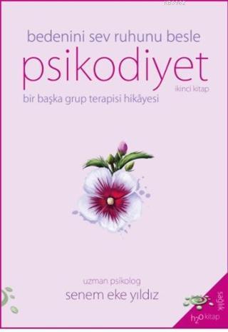 Psikodiyet - Bir Başka Grup Terapisi Hikayesi İkinci Kitap; Bedeni Sev Ruhunu Besle