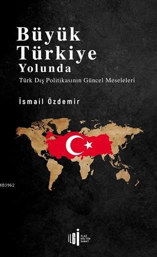 Büyük Türkiye Yolunda; Türk Dış Politikasının Güncel Meseleleri