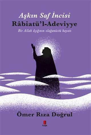 Aşkın Saf İncisi Rabiatü'l-Adeviyye; Bir Allah Aşığının Olağanüstü Hayatı