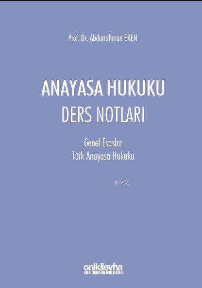 Anayasa Hukuku Ders Notları; (Genel Esaslar-Türk Anayasa Hukuku)