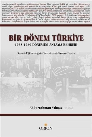 Bir Dönem Türkiye 1938-1960 Dönemini Anlama Rehberi; Siyaset Eğitim Sağlık Din Edebiyat Sinema Tiyatro