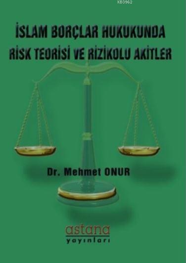 İslam Borçlar Hukukunda Risk Teorisi ve Rizikolu Akitler
