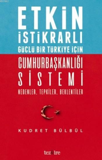 Cumhurbaşkanlığı Sistemi Nedenler Tepkiler Beklentiler; Etkin İstikrarlı Güçlü Bir Türkiye için