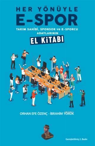 Her Yönüyle E-Spor; Takım Sahibi, Sponsor ve E-Sporcu Adaylarının El Kitabı