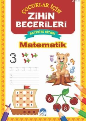 Matematik - Çocuklar İçin Zihin Becerileri Aktivite Kitabı