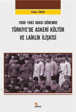 1908-1983 Arası Dönemde Türkiye'de Askeri Kültür ve Laiklik İlişkisi