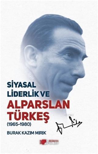 Siyasal Liderlik ve Alparslan Türkeş; (1965-1980)