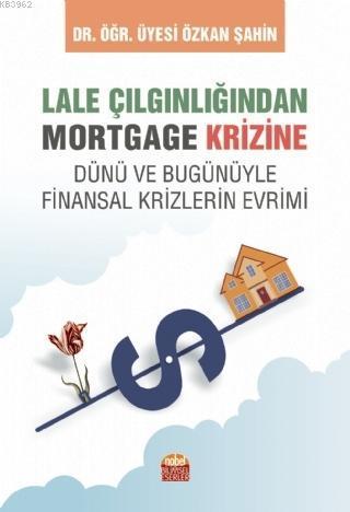 Lale Çılgınlığından Mortgage Krizine; Dünü ve Bugunüyle Finansal Krizlerin Evrimi