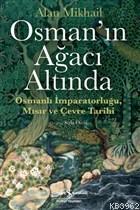 Osman'ın Ağacı Altında; Osmanlı İmparatorluğu Mısır ve Çevre Tarihi