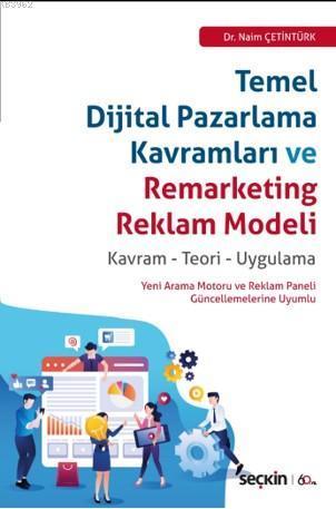 Temel Dijital Pazarlama Kavramları ve Remarketing Reklam Modeli; Kavram - Teori - Uygulama