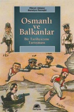 Osmanlı ve Balkanlar; Bir Tarihyazımı Tartışması
