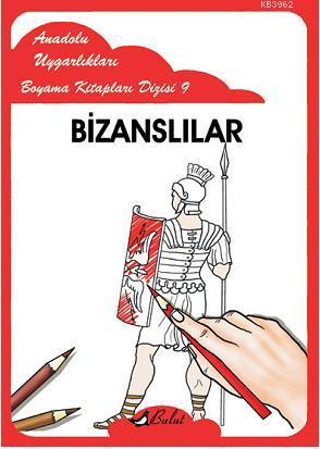 Bizanslılar; Anadolu Uygarlıkları Boyama Kitapları Dizisi 9