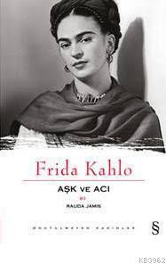 Frida Kahlo; Aşk ve Acı