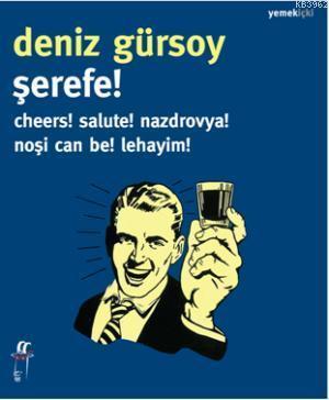 Şerefe! Cheers! Salute! Nazdrovya! Noşi Can Be! Lehayim!