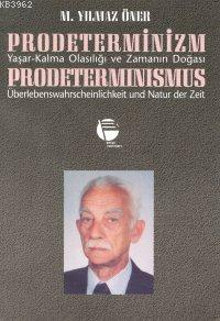 Prodeterminizm/ Yaşar-kalma Olasılığı ve Zamanın Doğası