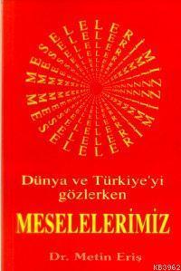 Dünya ve Türkiyeyi Gözlerken Meselelerimiz