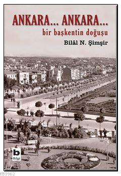 Ankara...Ankara; Bir Başkentin Doğuşu