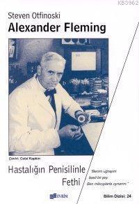 Alexander Fleming; Hastalığın Penisilinle Fethi