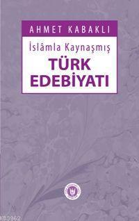İslâmla Kaynaşmış Türk Edebiyatı