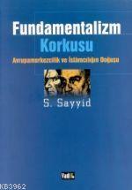 Fundamentalizm Korkusu Avrupamerkezcilik ve İslamcılığın Doğuşu