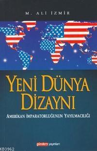Yeni Dünya Dizaynı; Amerikan İmparatorluğunun Yayılmacılığı