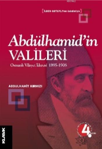 Abdülhamid'in Valileri; Osmanlı Vilayet İdaresi 1895-1908