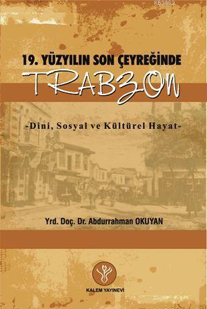 19. Yüzyılın Son Çeyreğinde Trabzon; Dini Sosyal ve Kültürel Hayat