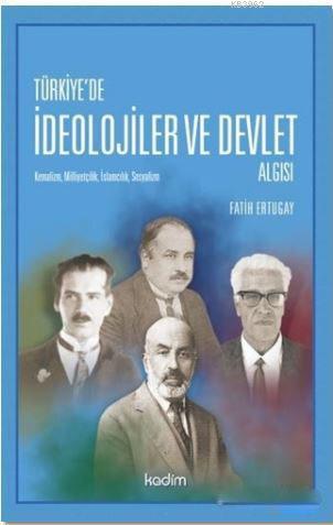 Türkiye'de İdeolojier ve Devlet Algısı; Kemalizm, Milliyetçilik, İslamcılık, Sosyalizm