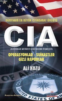 CIA - Dünyanın En Büyük İstihbarat Örgütü; Operasyonlar - Suikastler - Gizli Raporlar