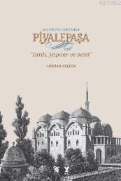 Geçmişten Günümüze Piyalepaşa (Ciltli); Tarih,Semt Ve Yapılar