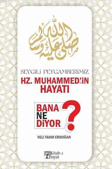 Sevgili Peygamberimiz Hz. Muhammed'in Hayatı Bana Ne Diyor ?