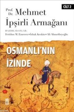 Osmanlı'nın İzinde II; Prof. Dr. Mehmet İpşirli Armağanı