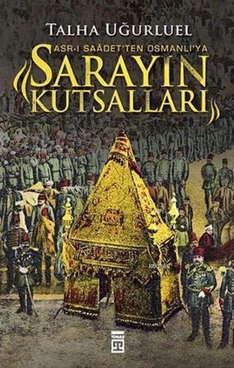 Asr-ı Saadet'ten Osmanlı'ya Sarayın Kutsalları